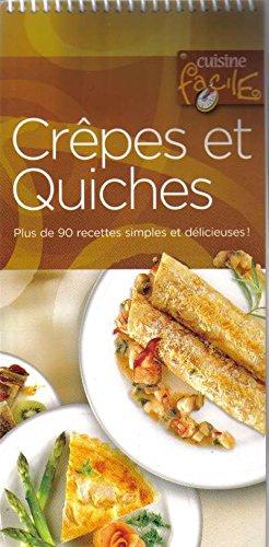 Crepes et Quiches - Plus de 90 recettes simples et delicieuses! (Cuisine Facile)