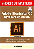 Adobe Illustrator CC Keyboard Shortcuts (Shortcut Matters Book 39)