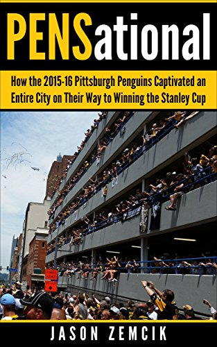 PENSational: How the 2015-16 Pittsburgh Penguins Captivated an Entire City on Their Way to Winning the Stanley Cup (English Edition) por Jason Zemcik