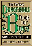 The Pocket Dangerous Book for Boys: Wonders of the World