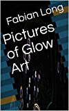 Pictures of Glow Art (French Edition)