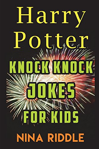 Harry Potter Knock Knock Jokes for Kids: The Unofficial Book of Funny Laugh-out-Loud Harry Potter Knock Knock Jokes (Potter-box-movie-set Harry)