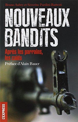 Nouveaux bandits - Après les parrains, les caïds. par Bruno Aubry