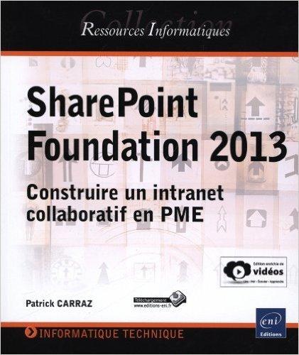 SharePoint Foundation 2013 - Construire un intranet collaboratif en PME de Patrick CARRAZ ( 10 juillet 2013 )
