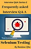 Interview Questions & Answers in Test Automation-Selenium Testing: Automation Testing - Selenium (Interview Q & A Series Book 2)