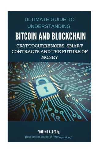 Bitcoin: Bitcoin and Blockchain: Ultimate guide to understanding blockchain, bitcoin, cryptocurrencies, smart contracts and the future of money.