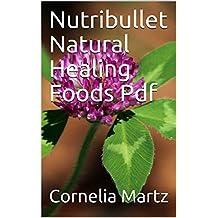 Nutribullet Natural Healing Foods Pdf (English Edition)