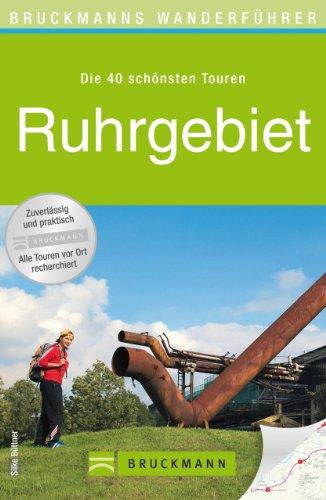 Wanderführer Ruhrgebiet: Die 40 schönsten Touren zum Wandern am Rhein, rund um die Zeche Zollverein, Dortmund, Duisburg, Bochum und Oberhausen, mit Wanderkarte ... zum Download (Bruckmanns Wanderführer)
