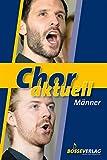 Chor aktuell. Ein Chorbuch für Gymnasien: Chor aktuell Männer. Chorpartitur. Sammelband