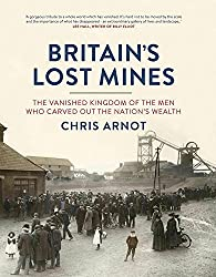 Britain's Lost Mines: The Vanished Kingdom of the Men who Carved out the Nation's Wealth