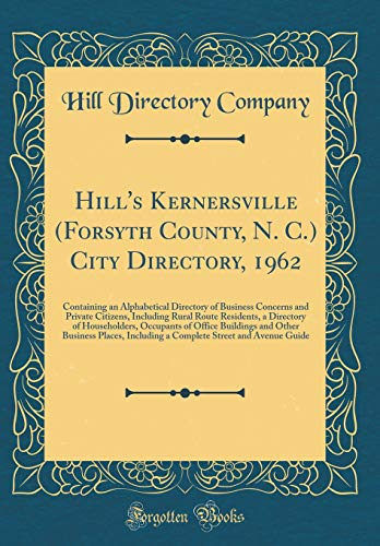 Hill's Kernersville (Forsyth County, N. C.) City Directory, 1962: Containing an Alphabetical Directory of Business Concerns and Private Citizens, ... of Office Buildings and Other Busines