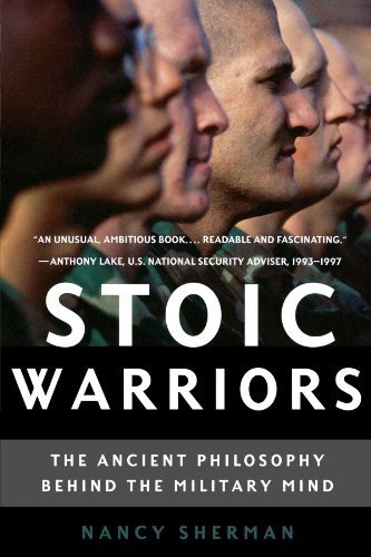 Stoic Warriors: The Ancient Philosophy behind the Military Mind by Sherman, Nancy (2007) Paperback