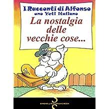 La nostalgia delle vecchie cose... (I Racconti di Alfonso, uno Yeti Italiano Vol. 10)
