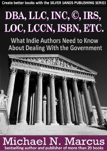 DBA, LLC, INC, ©, IRS, LOC, LCCN, ISBN, ETC.: What Indie Authors Need to Know About Dealing With the Government (Silver Sands Publishing Series) (English Edition) Irs Art