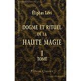 Dogme et rituel de la haute magie: Tome 1. Dogme