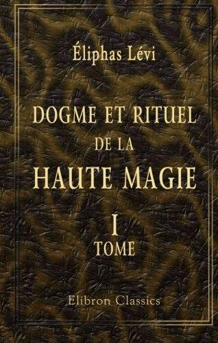 Dogme et rituel de la haute magie: Tome 1. Dogme par Éliphas Lévi