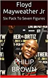 Floyd Mayweather Jr: Six Pack To Seven Figures