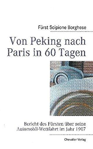 Von Peking nach Paris in 60 Tagen: Bericht des Fürsten über seine Automobil-Wettfahrt im Jahr - Oldtimer über Bücher