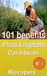 101 benefits of fruits and vegetables Caribbean  Recipes  Volume number 1 (ate health shake) (English Edition)