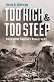 Too High and Too Steep: Reshaping Seattle�s Topography