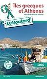Guide du Routard Iles grecques et Athènes 2016: Sans la Crète et les Îles Ioniennes