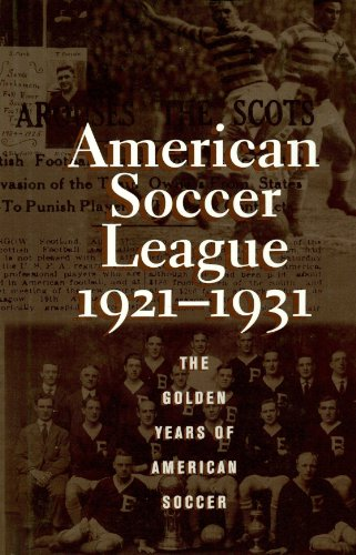 The American Soccer League: The Golden Years of American Soccer 1921-1931 (American Sports History Series) (American Soccer League)
