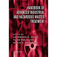 Handbook of Advanced Industrial and Hazardous Wastes Treatment (Advances in Industrial and Hazardous Wastes Treatment 4) (English Edition)
