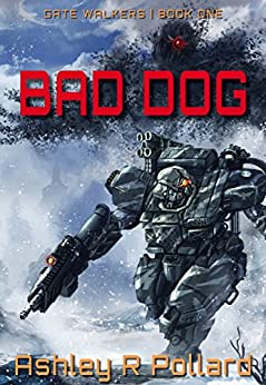 Bad Dog: Military Science Fiction Across a Holographic Multiverse (Gate Walkers Book 1) (English Edition) par [Pollard, Ashley R]