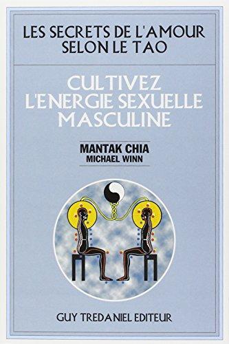 Cultivez l'énergie sexuelle masculine par Mantak Chia