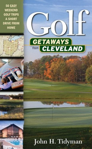 Golf Getaways from Cleveland: Nearby Mini-Vacations for Golfers (and Their Families, Too) por John H. Tidyman