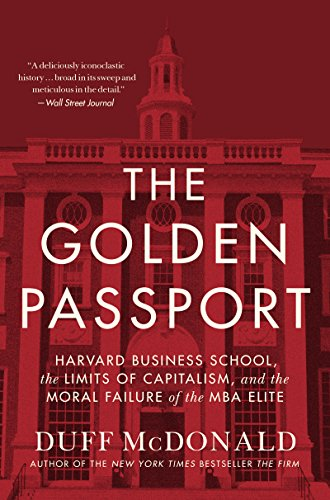 the-golden-passport-harvard-business-school-the-limits-of-capitalism-and-the-moral-failure-of-the-mb