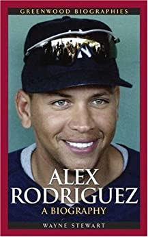 Alex rodriguez a biography greenwood biographies ebook for Alex co amazon