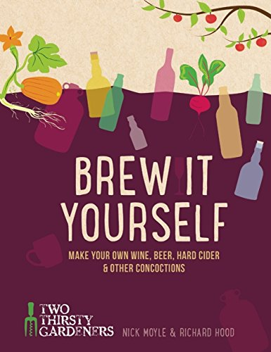 Brew It Yourself: Make Your Own Beer, Wine & Other Concoctions por Nick Moyle