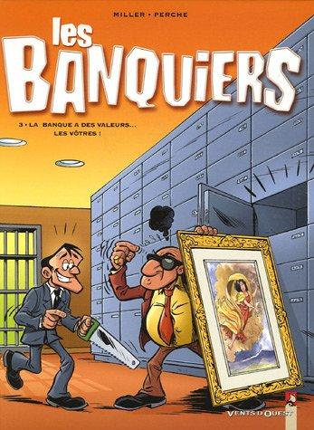 Les Banquiers, Tome 3 : La banque a des valeurs... les vôtres ! par Perche