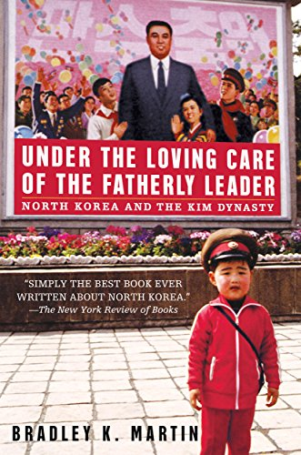 Under the Loving Care of the Fatherly Leader: North Korea and the Kim Dynasty por Bradley K. Martin