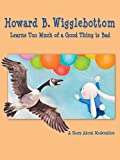 Howard B. Wigglebottom Learns Too Much of a Good Thing is Bad: A Story About Moderation [OV]