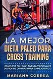 La MEJOR DIETA PALEO PARA CROSS TRAINING: COMPLETO CON 60 PLANES NUTRICIONALES DIARIOS De COMIDAS PARA SU MEJOR W.O.D.