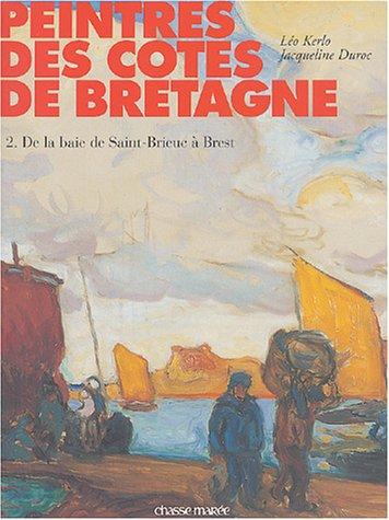 Peintres des côtes de Bretagne : Tome 2, de la baie de Saint-Brieue à Brest par Duroc