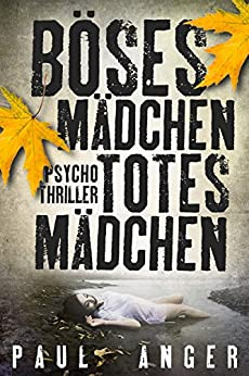 Böses Mädchen - Totes Mädchen: Psychothriller (German Edition) by [Anger, Paul]