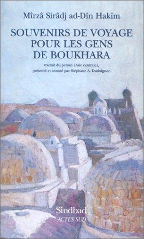 Souvenirs de voyage pour les gens de Boukhara par Mîrzâ Sirâdj Ad-Dîn Hakîm, Stéphane Dudoignon