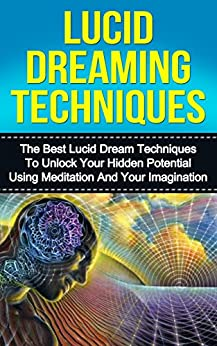 an essay on the techniques used in lucid dreaming Lucid dreaming essay examples 20 total results an essay on the techniques used in lucid dreaming 2,142 words 5 pages what is lucid dreaming 1,140 words 3 pages.