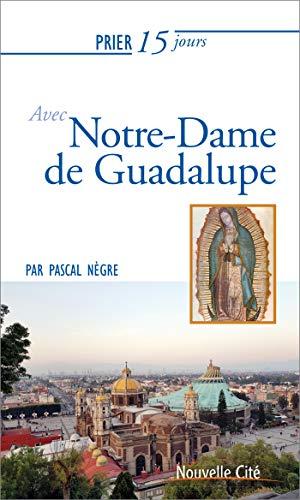 Prier 15 jours avec Notre-Dame de Guadalupe