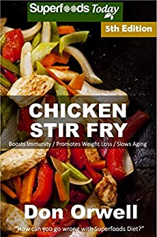 Chicken Stir Fry: Over 70 Quick & Easy Gluten Free Low Cholesterol Whole Foods Recipes full of Antioxidants & Phytochemicals (English Edition) par [Orwell, Don]