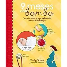 9 meses con bombo : todos los secretos para sobrevivir durante el embarazo (EMBARAZO, BEBE Y NIÑO, Band 108302)