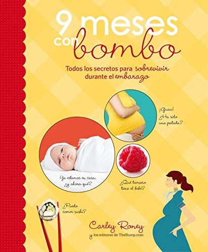 9 meses con bombo: Todos los secretos para sobrevivir durante el embarazo...
