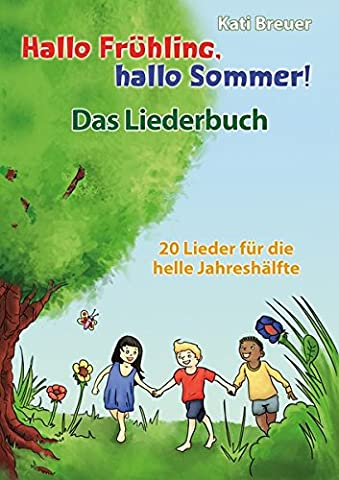 Hallo Frühling, hallo Sommer! 20 Lieder für die helle Jahreshälfte: Das Liederbuch mit allen Texten, Noten und Gitarrengriffen zum Mitsingen und Mitspielen
