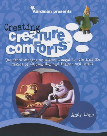Creating Creature Comforts: The award-winning animation brought to life from the creators of Chicken Run and Wallace and Gromit por Andy Lane