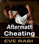Aftermath of Cheating (PSYCHOLOGICAL SUSPENSE CRIME MURDER CRAZY GIRL CONSPIRACY MYSTERY THRILLER MODERN ROMANCE DETECTIVE REVENGE: Book two in the Tales ... (A tale of lies and Infidelity 2)