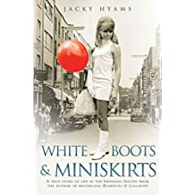 White Boots and Miniskirts: A True Story of Life in the Swinging Sixties