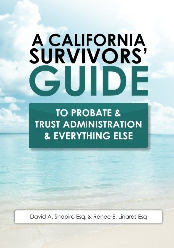 A California Survivors' Guide to Probate & Trust Administration & Everything Else by David A. Shapiro Esq. (2011-06-13)